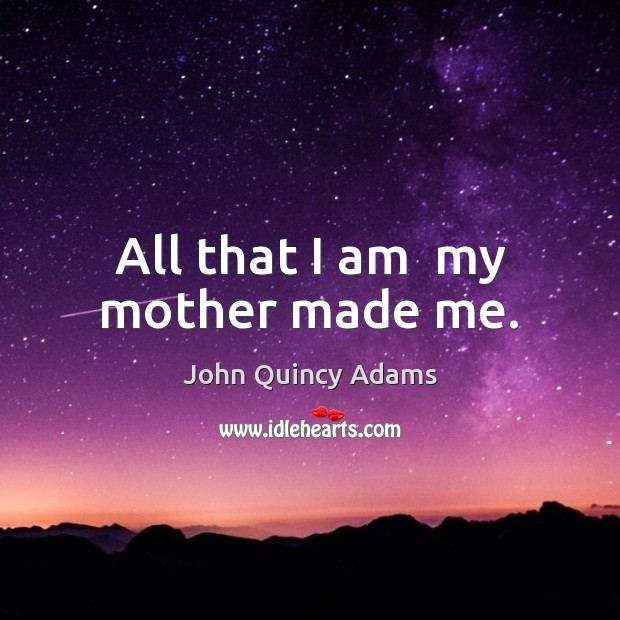 All that I am  my mother made me. Image