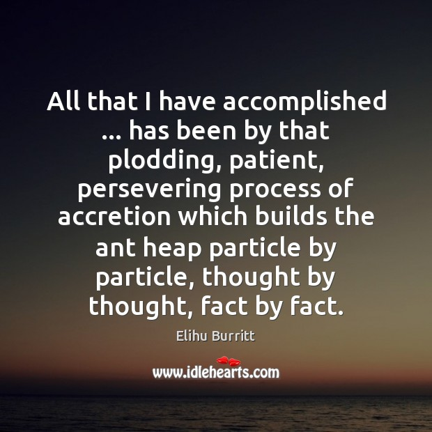 Image, All that I have accomplished … has been by that plodding, patient, persevering