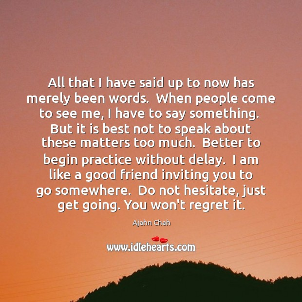 All that I have said up to now has merely been words. Image