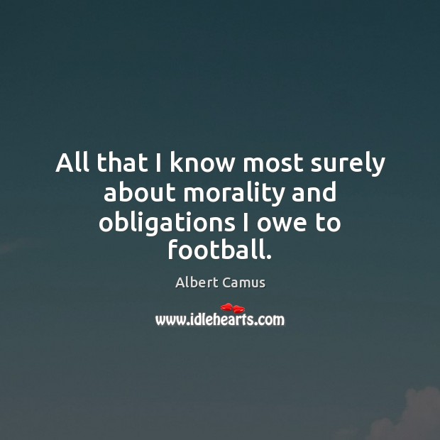 Image, All that I know most surely about morality and obligations I owe to football.