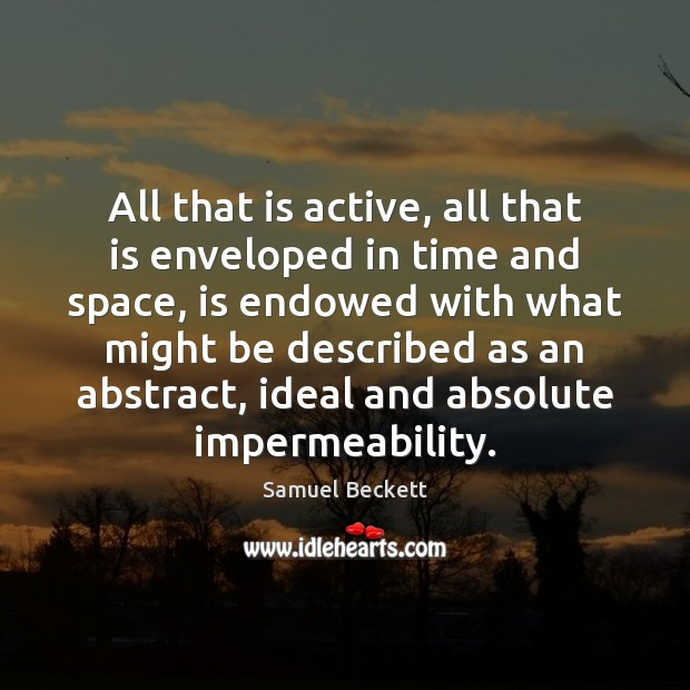 All that is active, all that is enveloped in time and space, Image
