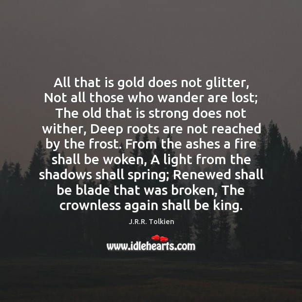 All that is gold does not glitter, Not all those who wander Image