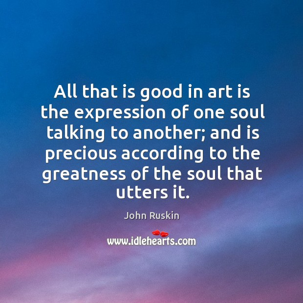 Image, All that is good in art is the expression of one soul talking to another;