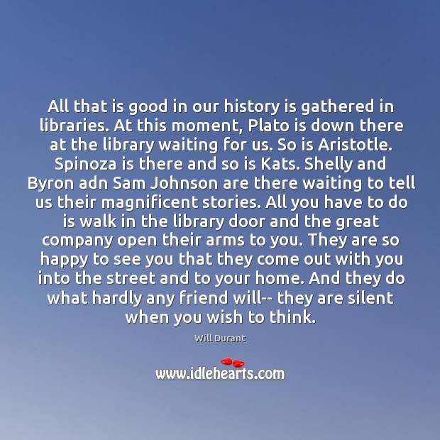 All that is good in our history is gathered in libraries. At Image