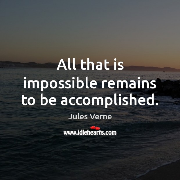 Image, All that is impossible remains to be accomplished.