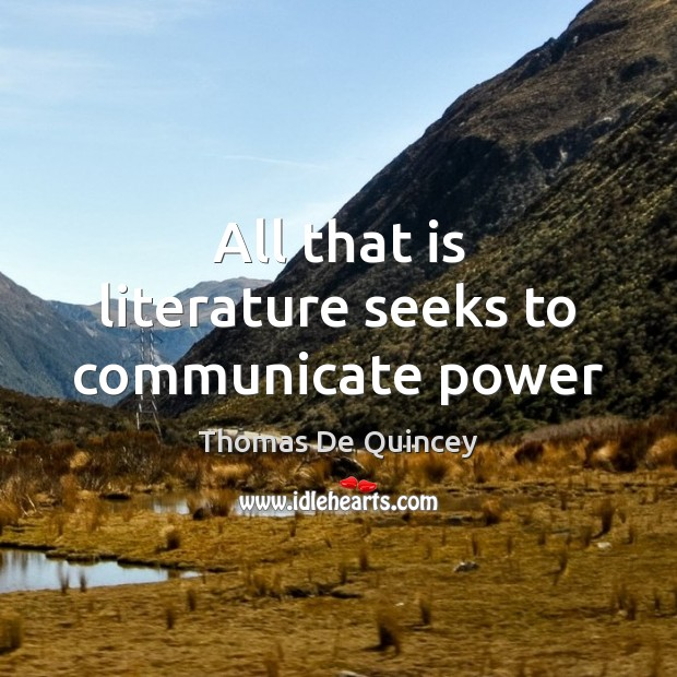 All that is literature seeks to communicate power Image