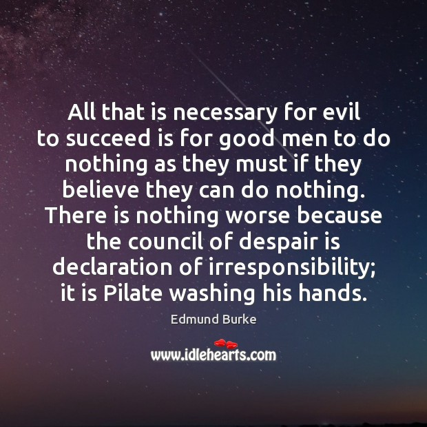 Image, All that is necessary for evil to succeed is for good men