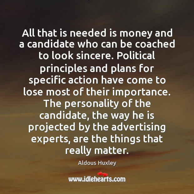 All that is needed is money and a candidate who can be Aldous Huxley Picture Quote