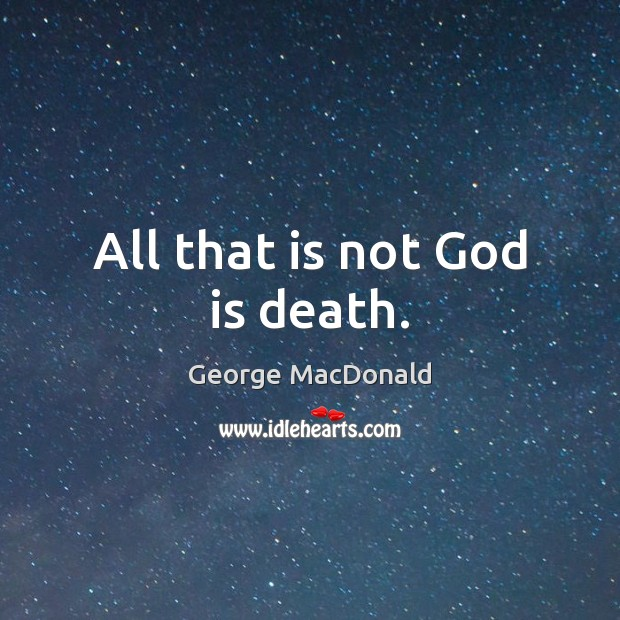 Image, All that is not God is death.