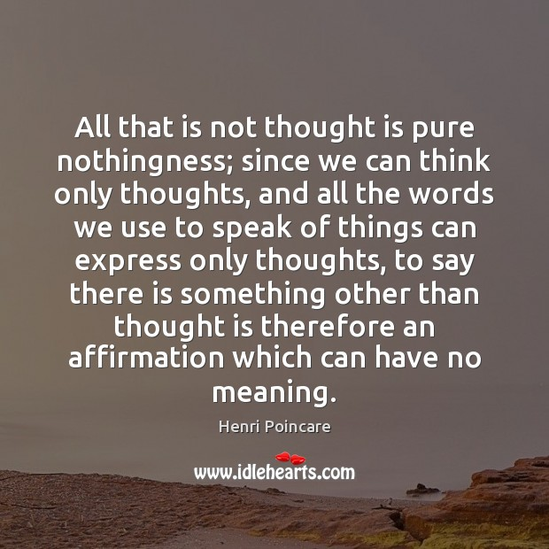 Image, All that is not thought is pure nothingness; since we can think