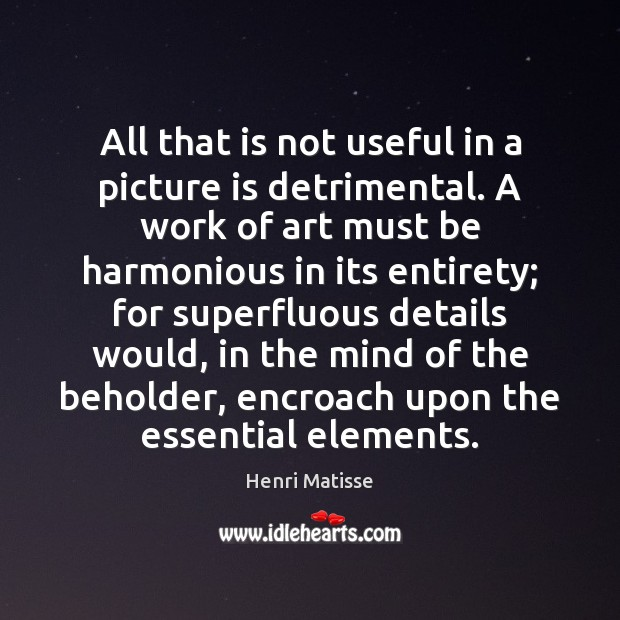 All that is not useful in a picture is detrimental. A work Image