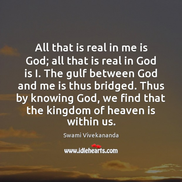 All that is real in me is God; all that is real Swami Vivekananda Picture Quote
