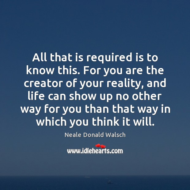 All that is required is to know this. For you are the Neale Donald Walsch Picture Quote