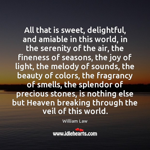 All that is sweet, delightful, and amiable in this world, in the William Law Picture Quote