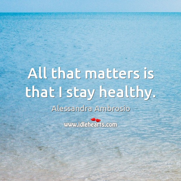 Image, All that matters is that I stay healthy.