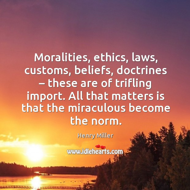 All that matters is that the miraculous become the norm. Image