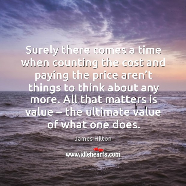 All that matters is value – the ultimate value of what one does. James Hilton Picture Quote