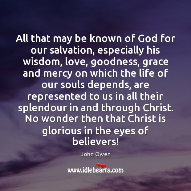 All that may be known of God for our salvation, especially his John Owen Picture Quote