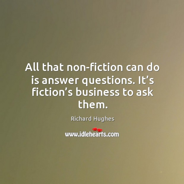 Image, All that non-fiction can do is answer questions. It's fiction's business to ask them.