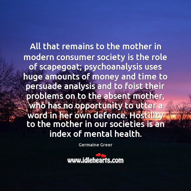 All that remains to the mother in modern consumer society is the Society Quotes Image