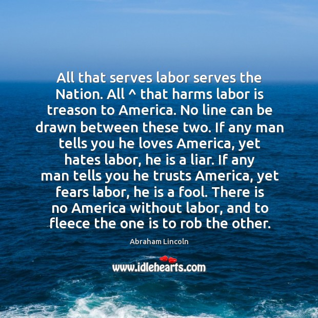 Image, All that serves labor serves the Nation. All ^ that harms labor is