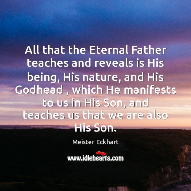 All that the Eternal Father teaches and reveals is His being, His Image