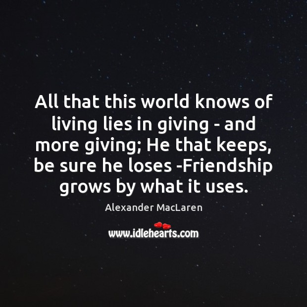 All that this world knows of living lies in giving – and Alexander MacLaren Picture Quote