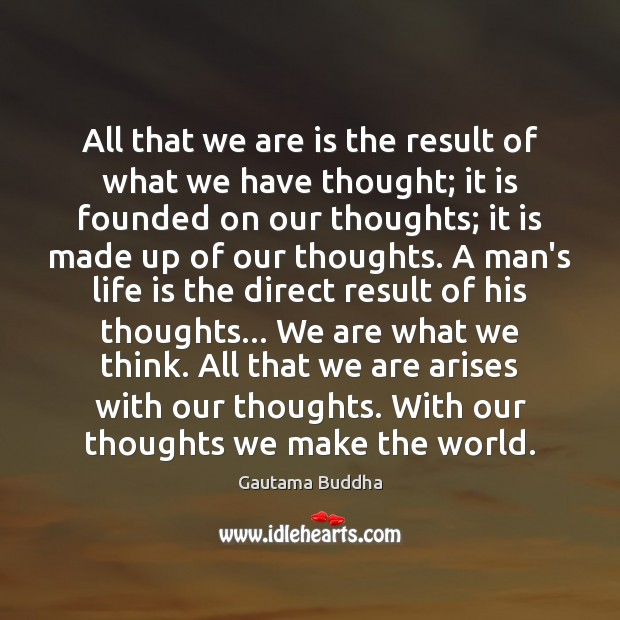 All that we are is the result of what we have thought; Gautama Buddha Picture Quote