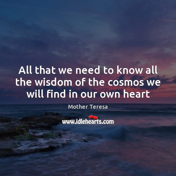 All that we need to know all the wisdom of the cosmos we will find in our own heart Image