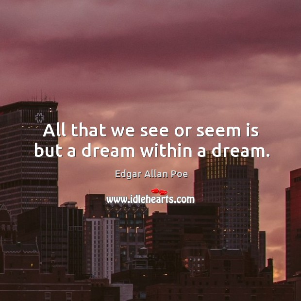 All that we see or seem is but a dream within a dream. Image