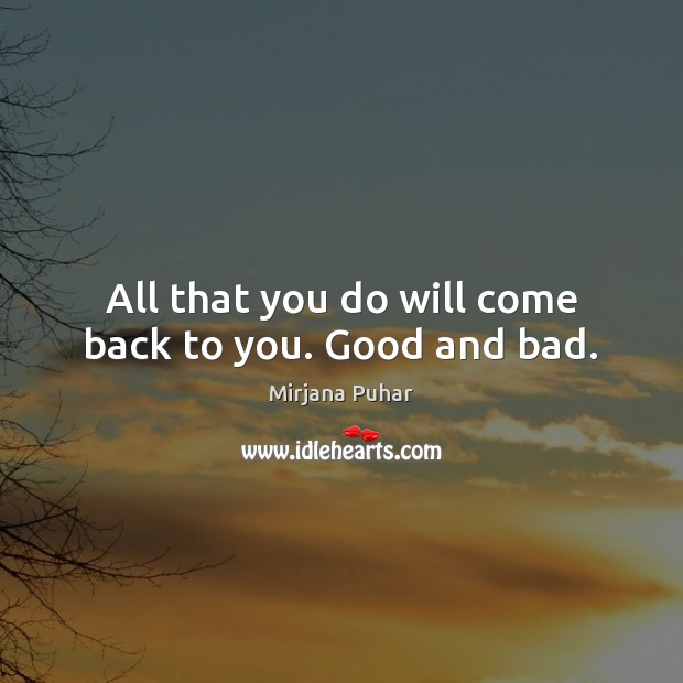 All that you do will come back to you. Good and bad. Encouraging Quotes Image