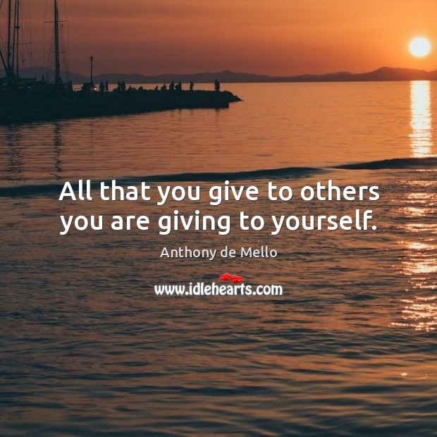 All that you give to others you are giving to yourself. Image