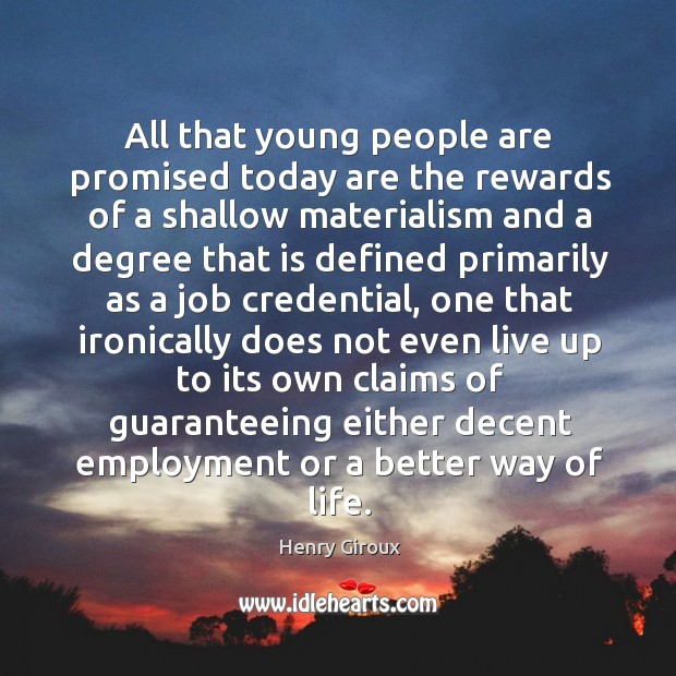 All that young people are promised today are the rewards of a Image