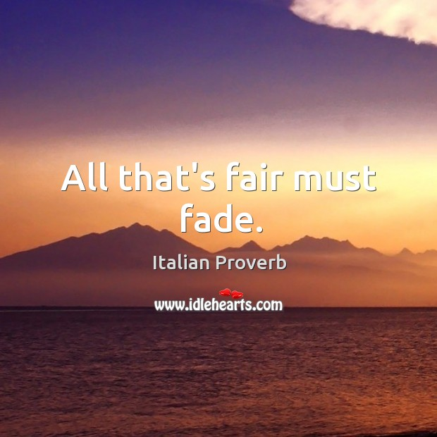 All that's fair must fade. Image