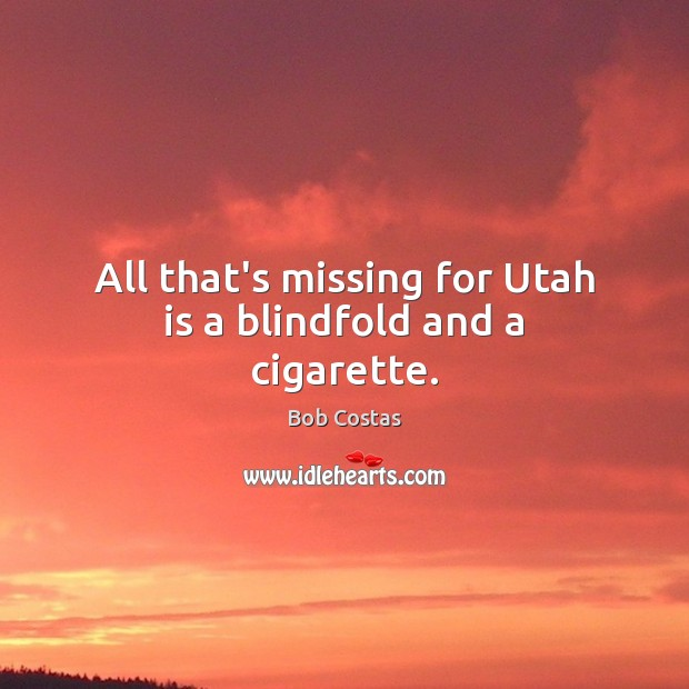 Image, All that's missing for Utah is a blindfold and a cigarette.