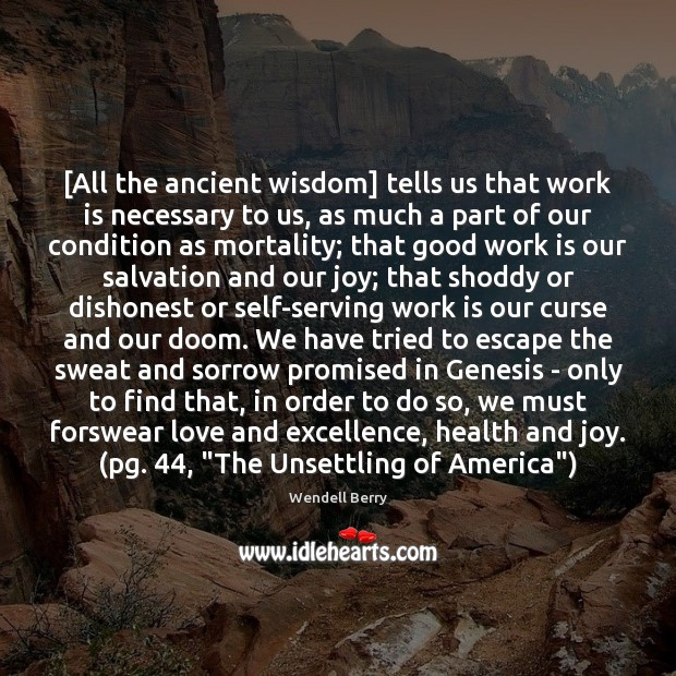 Image, [All the ancient wisdom] tells us that work is necessary to us,