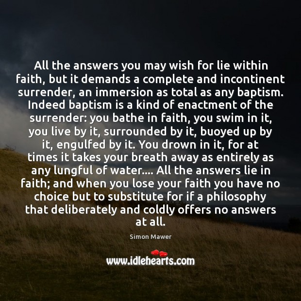 All the answers you may wish for lie within faith, but it Simon Mawer Picture Quote