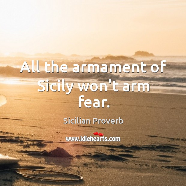 Image, All the armament of sicily won't arm fear.