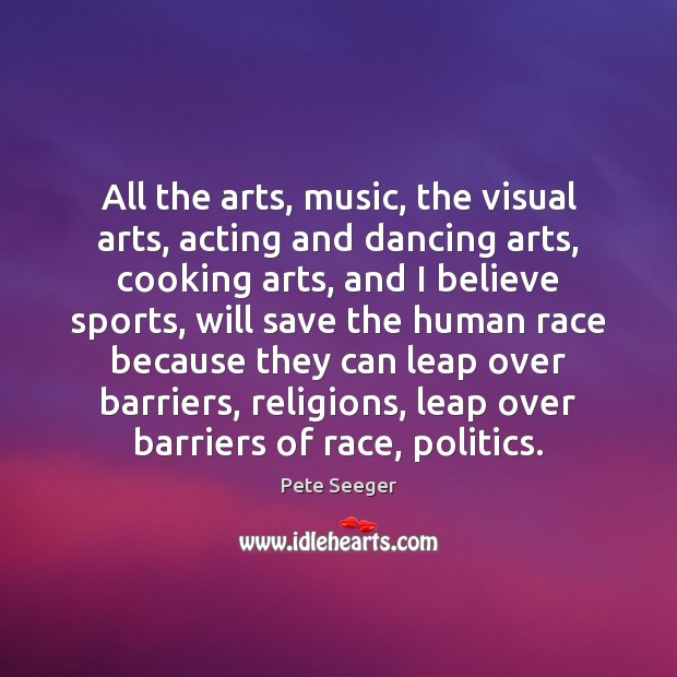 Image, All the arts, music, the visual arts, acting and dancing arts, cooking
