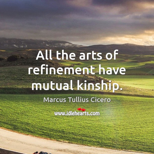 Image, All the arts of refinement have mutual kinship.