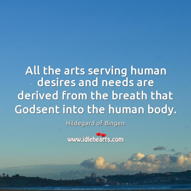 All the arts serving human desires and needs are derived from the Image