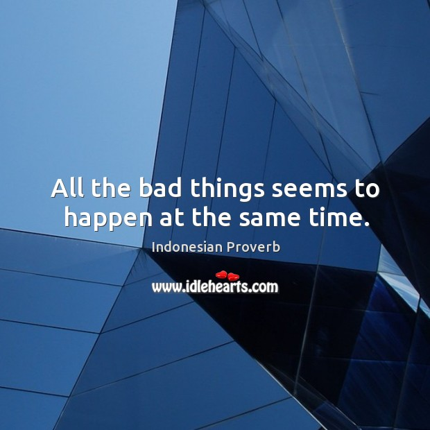 All the bad things seems to happen at the same time. Indonesian Proverbs Image