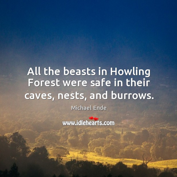 All the beasts in howling forest were safe in their caves, nests, and burrows. Image