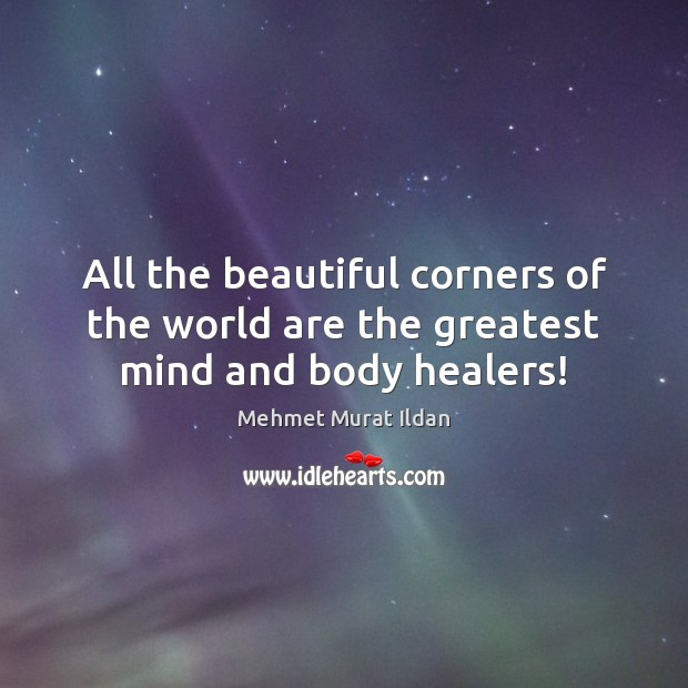 Image, All the beautiful corners of the world are the greatest mind and body healers!