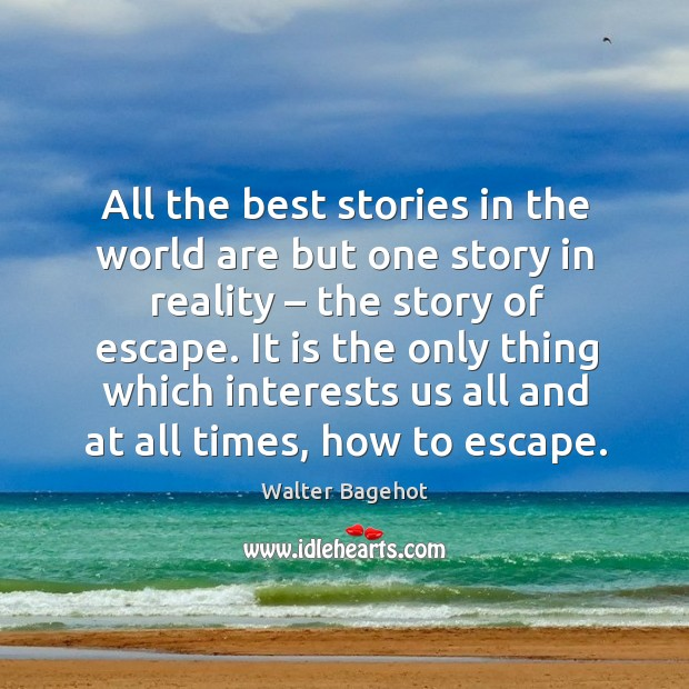 Image, All the best stories in the world are but one story in reality – the story of escape.