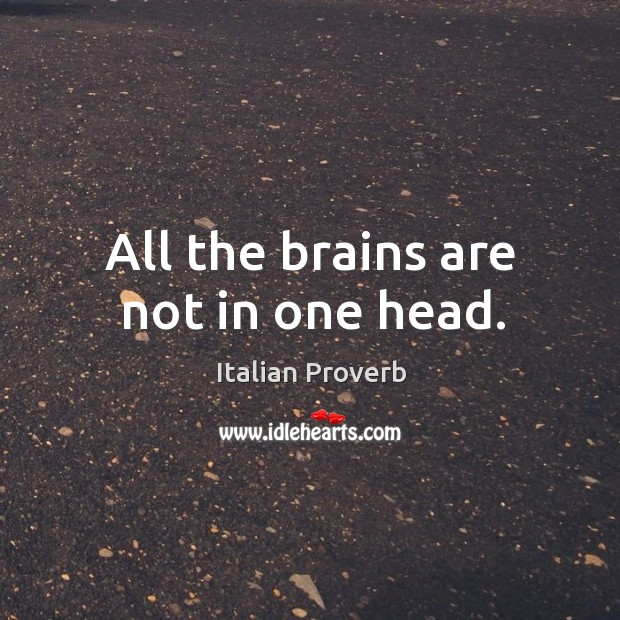 All the brains are not in one head. Image