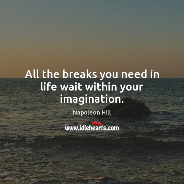 All the breaks you need in life wait within your imagination. Image