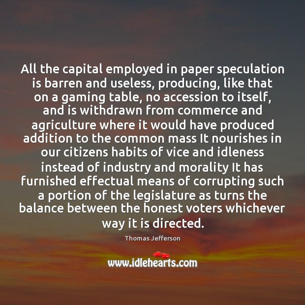 Image, All the capital employed in paper speculation is barren and useless, producing,