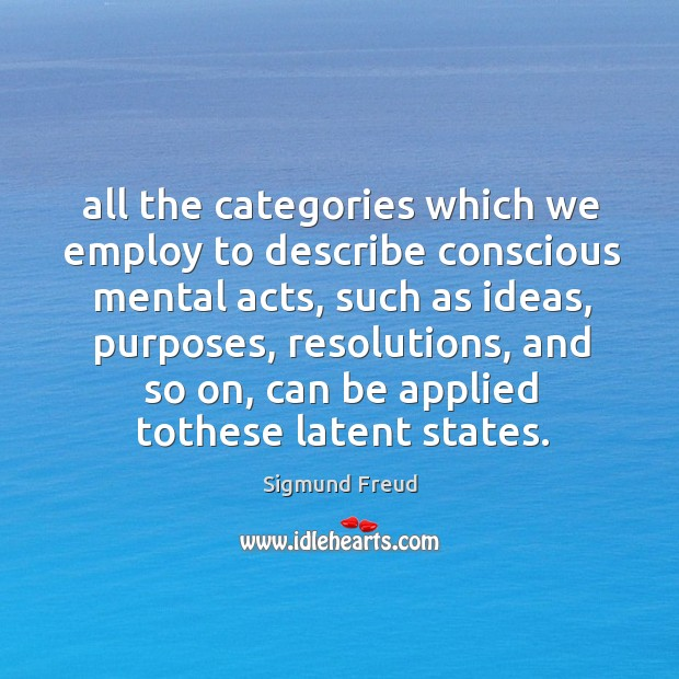 All the categories which we employ to describe conscious mental acts, such Image