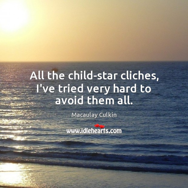All the child-star cliches, I've tried very hard to avoid them all. Macaulay Culkin Picture Quote